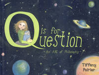 Q is for Question An ABC of Philosophy by Tiffany Poirier