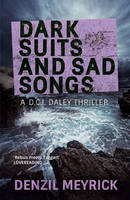 Cover for Dark Suits and Sad Songs A DCI Daley Thriller by Denzil Meyrick