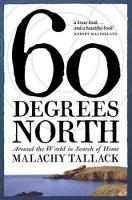 Cover for Sixty Degrees North Around the World in Search of Home by Malachy Tallack