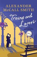 Trains & Lovers The Heart's Journey by Alexander McCall Smith