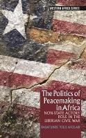 The Politics of Peacemaking in Africa Non-State Actors' Role in the Liberian Civil War by Babatunde Tolu Afolabi