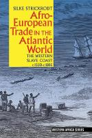 Afro-European Trade in the Atlantic World The Western Slave Coast, c. 1550- c. 1885 by Silke Strickrodt