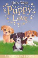 Puppy Love Lucy the Poorly Puppy, Jess the Lonely Puppy, Ellie the Homesick Puppy by Holly Webb