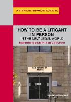 How To Be A Litigant In Person In The New Legal World by Michael Langford