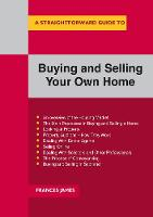 A Straightforward Guide To Buying And Selling Your Own Home by Frances James