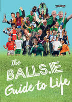 The Balls.ie Guide to Life by Balls.ie