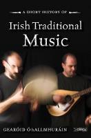 A Short History of Irish Traditional Music by earoid O hAllmhurain