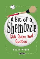 A 'A Bit Of A Shemozzle' GAA Quips & Quotes by Martin O'Duffy
