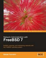 Network Administration with FreeBSD 7 by Babak Farrokhi