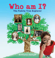 Who am I? The Family Tree Explorer by Anthony Adolph