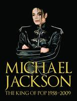 Michael Jackson The King of Pop 1958-2009 by Chris Roberts