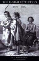 Lushai Expedition (N E India 1871-2) by R. G. Woodthorpe