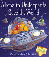 Aliens in Underpants Save the World by Claire Freedman