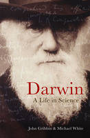 Darwin: A Life in Science by Michael White, John Gribbin