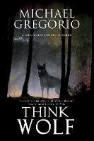 Think Wolf A Mafia Thriller Set in Rural Italy by Michael Gregorio