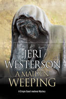 A Maiden Weeping A Medieval Mystery by Jeri Westerson