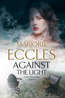 Against the Light An Irish Nationalist Mystery Set in Edwardian London by Marjorie Eccles