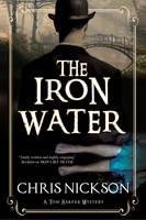 The Iron Water A Victorian Police Procedural by Chris Nickson