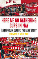 Here We Go Gathering Cups In May Liverpool In Europe, The Fans' Story by Kevin Sampson, Jimmy Case