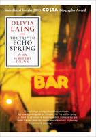 The Trip to Echo Spring Why Writers Drink by Olivia Laing
