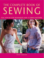 The Complete Book of Sewing Full Step-by-step Techniques and 15 Simple Projects by Wendy Gardiner