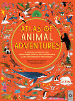 Atlas of Animal Adventures Natural Wonders, Exciting Experiences and Fun Festivities from the Four Corners of the Globe by Rachel Williams, Emily Hawkins