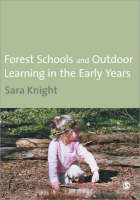 Forest Schools and Outdoor Learning in the Early Years by Sarah Knight