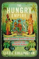 The Hungry Empire How Britain's Quest for Food Shaped the Modern World by Lizzie Collingham