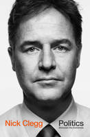 Politics The Art of the Possible in an Age of Unreason by Nick Clegg