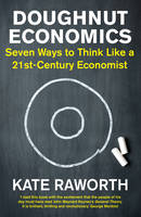 Doughnut Economics Seven Ways to Think Like a 21st-Century Economist by Kate Raworth