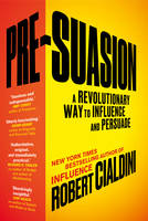 Pre-Suasion A Revolutionary Way to Influence and Persuade by Robert B., PhD Cialdini