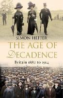 The Age of Decadence Britain 1880 to 1914 by Simon Heffer