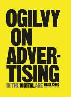 Ogilvy on Advertising in the Digital Age by Miles Young
