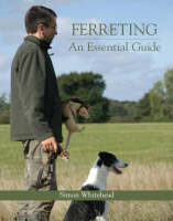 Ferreting An Essential Guide by Simon Whitehead