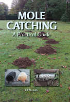 Mole Catching A Practical Guide by Jeff Nicholls