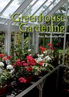 Greenhouse Gardening by Peter Blackburne-Maze