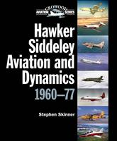 Hawker Siddeley Aviation and Dynamics 1960-77 by Stephen Skinner