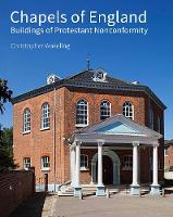 Chapels of England Buildings of Protestant Nonconformity by Christopher Wakeling