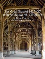 The Great Barn of 1425-7 at Harmondsworth, Middlesex by Edward Impey, Richard Lea