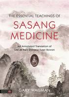 The Essential Teachings of Sasang Medicine by Gary Wagman