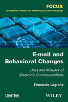 E-mail and Behavioral Changes Uses and Misuses of Electronic Communications by Fernando Lagrana