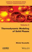 Thermodynamic Modeling of Solid Phases by Michel Soustelle