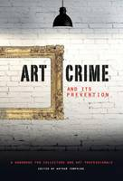 Art Crime and its Prevention A Handbook for Collectors and Art Professionals by Arthur Tomkins