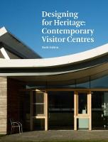 Designing for Heritage: Contemporary Visitor Centres by Ruth Dalton