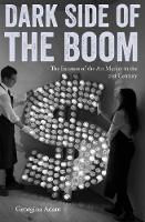 Dark Side of the Boom The Excesses of the Art Market in the 21st Century by Georgina Adam