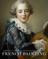 America Collects Eighteenth-Century French Painting by Yuriko Jackall, Philippe (Professor of Art History, University of Lyon-2) Bordes, Jack Hinton, Melissa Hyde