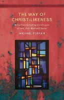 The Way of Christ-Likeness Being Transformed by the Liturgies of Lent, Holy Week and Easter by Michael Perham