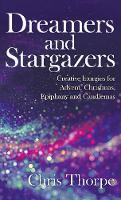 Dreamers and Stargazers Worship resources for Advent, Christmas, Epiphany and Candlemas by Chris Thorpe