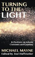 Turning to the Light Reflections on Advent, Christmas and Epiphany by Michael Mayne, Rowan Williams