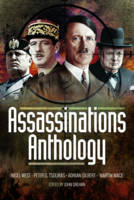 Assassinations Anthology Plots and Murders That Would Have Changed the Course of WW2 by John Grehan
